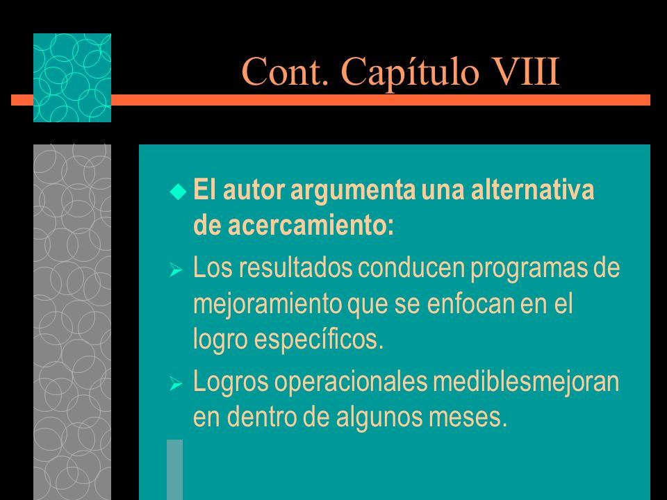Cont. Capítulo VIII El autor argumenta una alternativa de acercamiento: Los resultados conducen programas de mejoramiento que se enfocan en el logro e