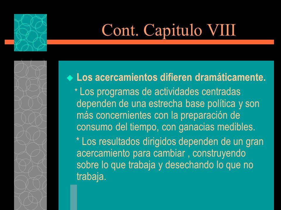 Cont. Capitulo VIII Los acercamientos difieren dramáticamente. * Los programas de actividades centradas dependen de una estrecha base política y son m