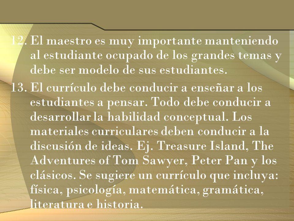 12.El maestro es muy importante manteniendo al estudiante ocupado de los grandes temas y debe ser modelo de sus estudiantes. 13.El currículo debe cond
