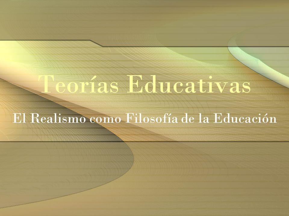 Teorías Educativas El Realismo como Filosofía de la Educación