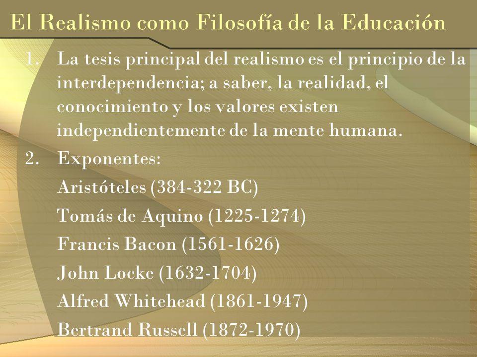 1.La tesis principal del realismo es el principio de la interdependencia; a saber, la realidad, el conocimiento y los valores existen independientemen