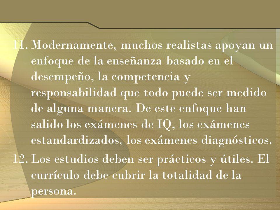 11.Modernamente, muchos realistas apoyan un enfoque de la enseñanza basado en el desempeño, la competencia y responsabilidad que todo puede ser medido