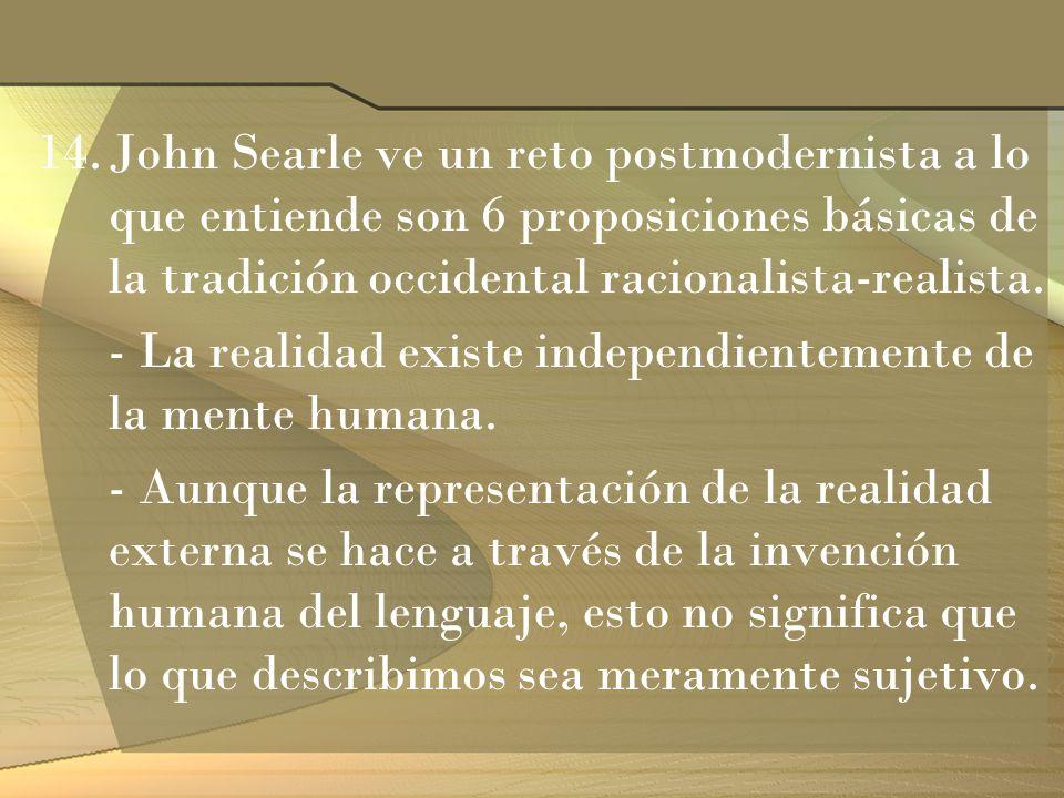 14.John Searle ve un reto postmodernista a lo que entiende son 6 proposiciones básicas de la tradición occidental racionalista-realista. - La realidad