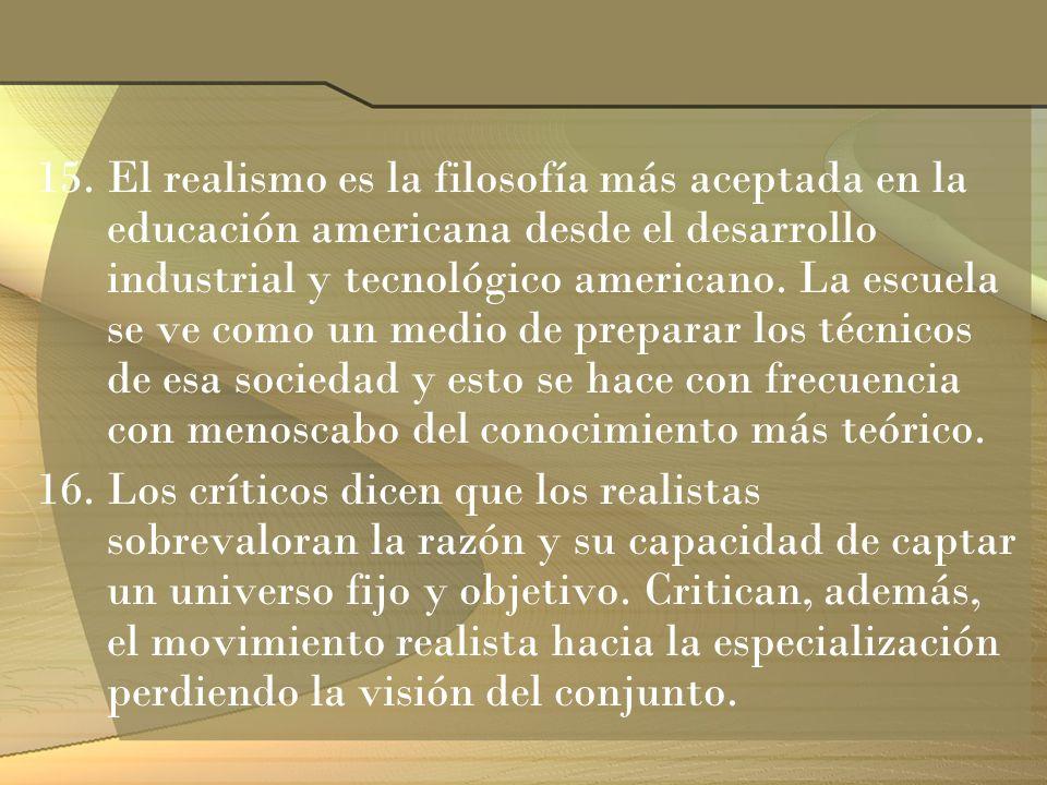 15.El realismo es la filosofía más aceptada en la educación americana desde el desarrollo industrial y tecnológico americano. La escuela se ve como un