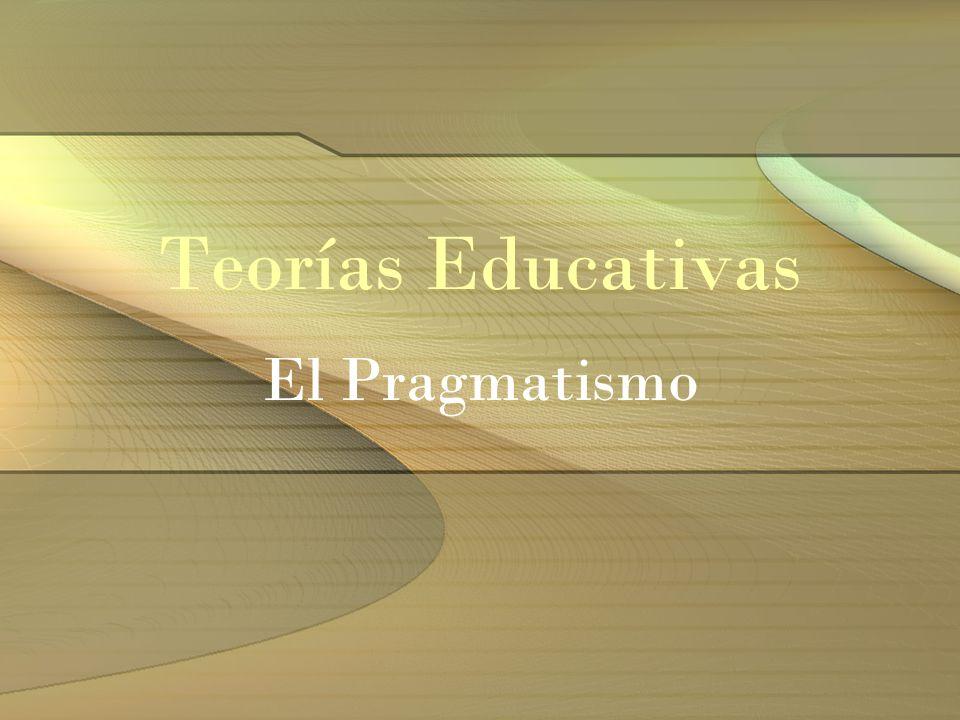 Teorías Educativas El Pragmatismo