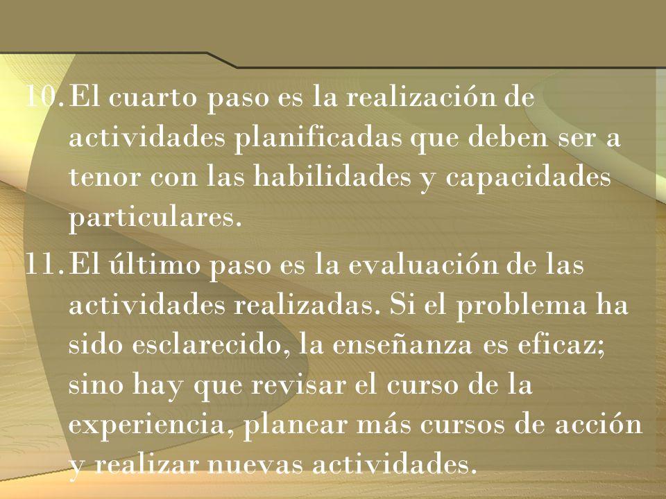 10.El cuarto paso es la realización de actividades planificadas que deben ser a tenor con las habilidades y capacidades particulares. 11.El último pas