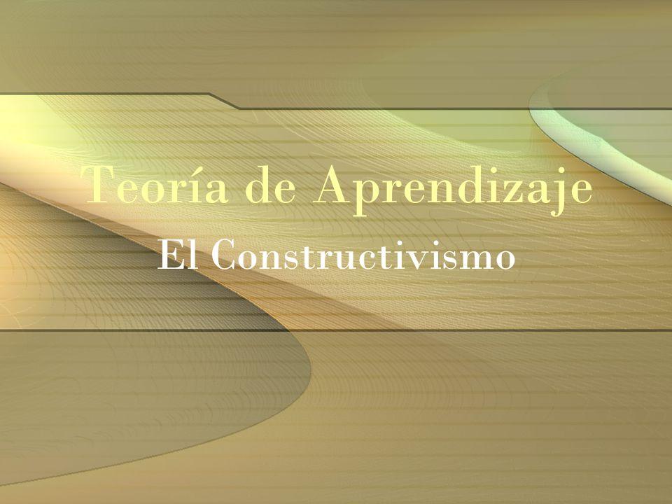 Teoría de Aprendizaje El Constructivismo