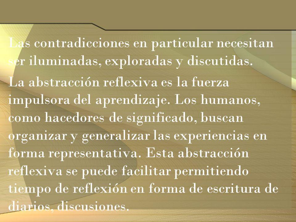 Las contradicciones en particular necesitan ser iluminadas, exploradas y discutidas. La abstracción reflexiva es la fuerza impulsora del aprendizaje.