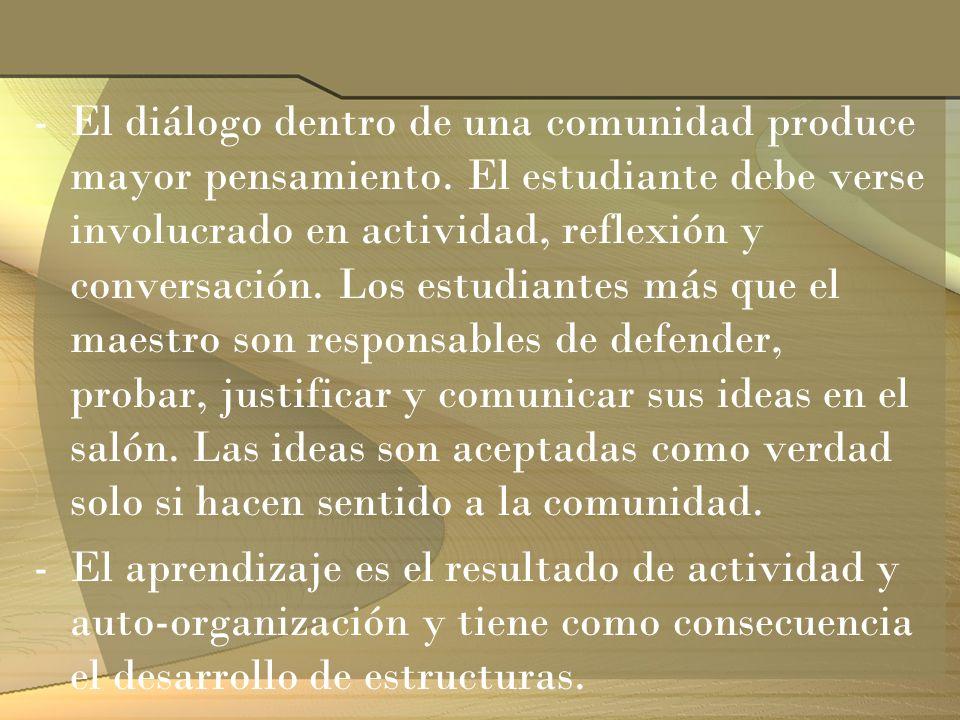 -El diálogo dentro de una comunidad produce mayor pensamiento. El estudiante debe verse involucrado en actividad, reflexión y conversación. Los estudi