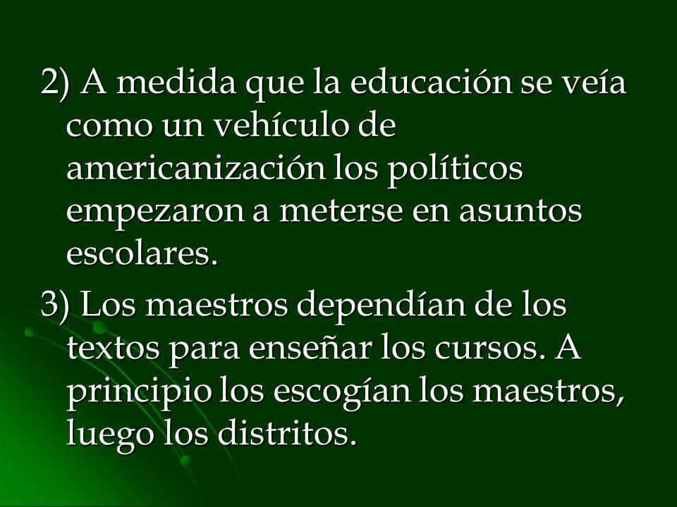 2) A medida que la educación se veía como un vehículo de americanización los políticos empezaron a meterse en asuntos escolares. 3) Los maestros depen