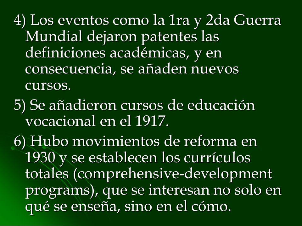 4) Los eventos como la 1ra y 2da Guerra Mundial dejaron patentes las definiciones académicas, y en consecuencia, se añaden nuevos cursos. 5) Se añadie