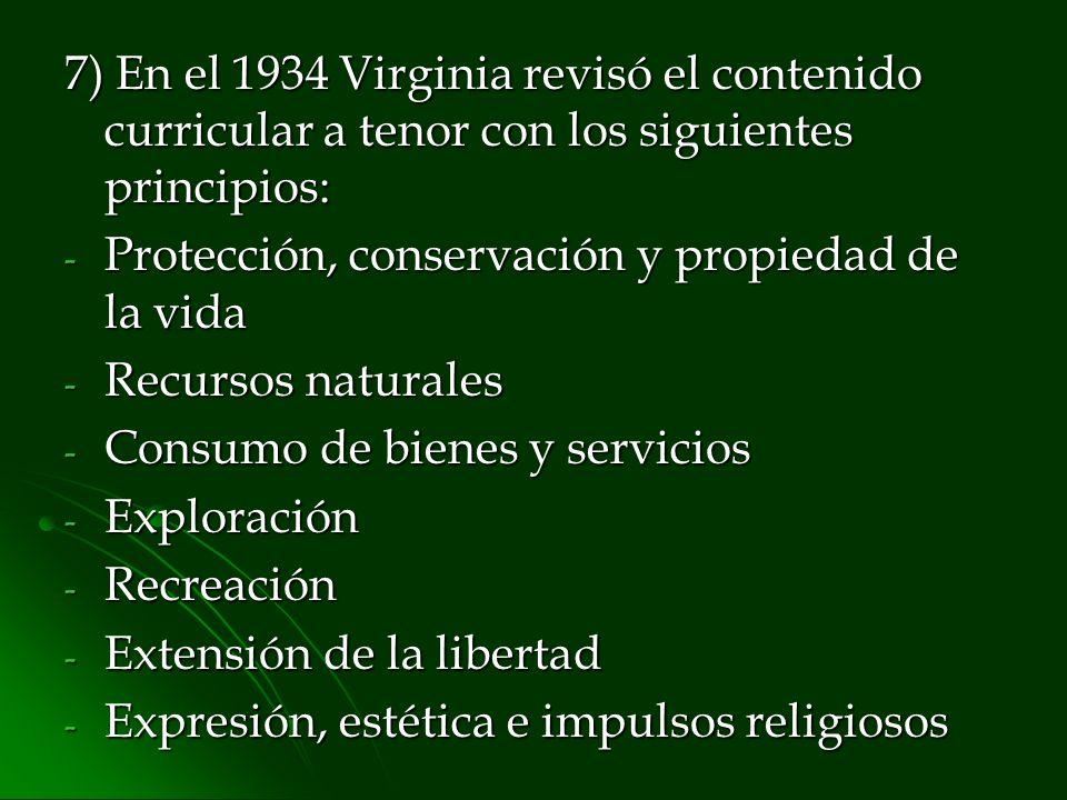 7) En el 1934 Virginia revisó el contenido curricular a tenor con los siguientes principios: - Protección, conservación y propiedad de la vida - Recur