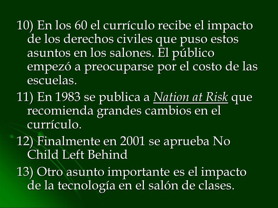 10) En los 60 el currículo recibe el impacto de los derechos civiles que puso estos asuntos en los salones. El público empezó a preocuparse por el cos