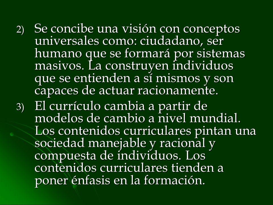 2) Se concibe una visión con conceptos universales como: ciudadano, ser humano que se formará por sistemas masivos. La construyen individuos que se en