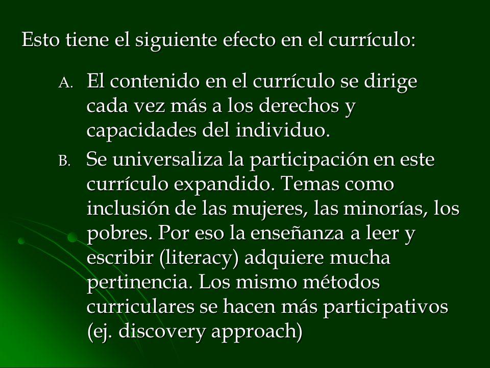 Esto tiene el siguiente efecto en el currículo: A. El contenido en el currículo se dirige cada vez más a los derechos y capacidades del individuo. B.