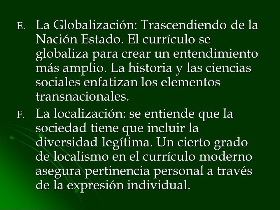 E. La Globalización: Trascendiendo de la Nación Estado. El currículo se globaliza para crear un entendimiento más amplio. La historia y las ciencias s