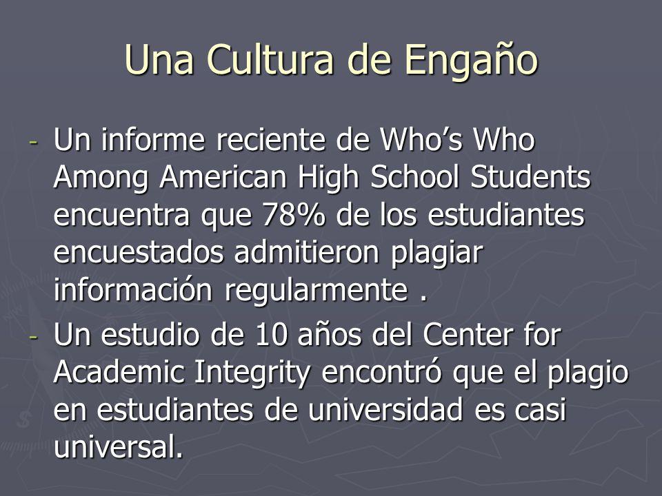 Una Cultura de Engaño - Un informe reciente de Whos Who Among American High School Students encuentra que 78% de los estudiantes encuestados admitiero