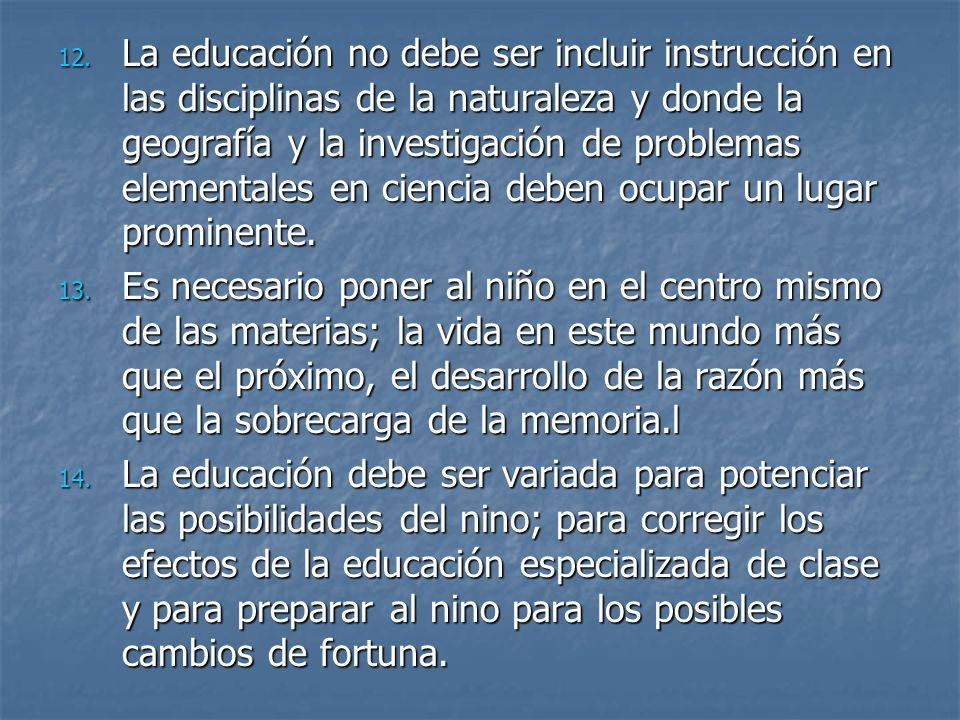 12. La educación no debe ser incluir instrucción en las disciplinas de la naturaleza y donde la geografía y la investigación de problemas elementales
