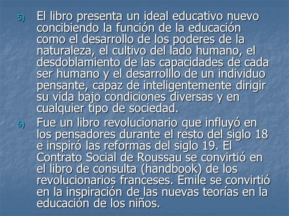 5) El libro presenta un ideal educativo nuevo concibiendo la función de la educación como el desarrollo de los poderes de la naturaleza, el cultivo de