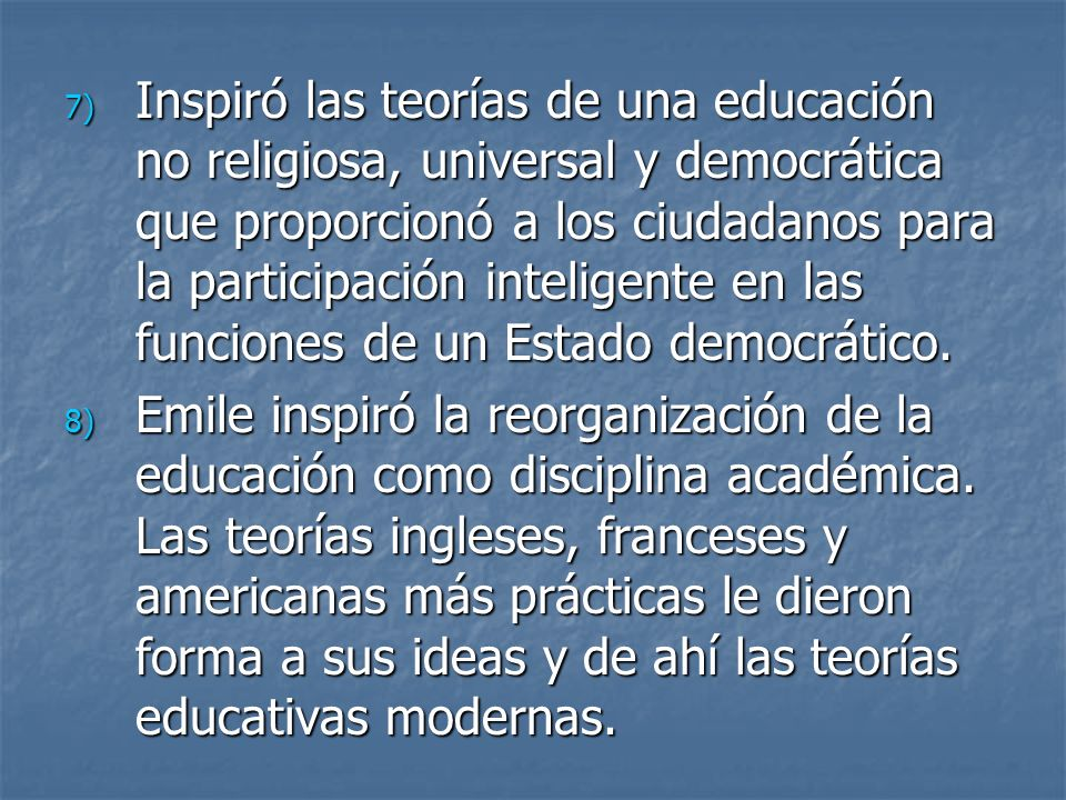 7) Inspiró las teorías de una educación no religiosa, universal y democrática que proporcionó a los ciudadanos para la participación inteligente en la