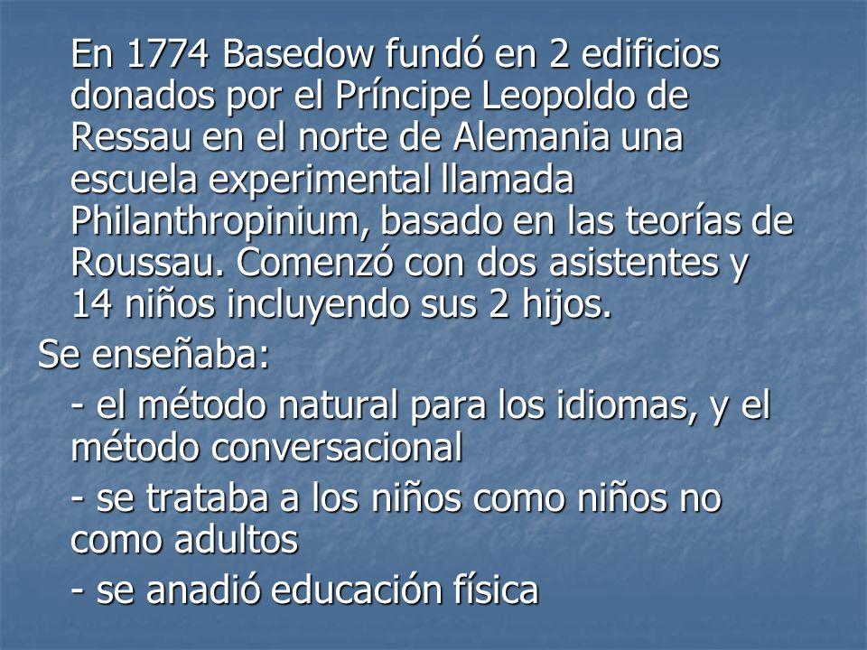 En 1774 Basedow fundó en 2 edificios donados por el Príncipe Leopoldo de Ressau en el norte de Alemania una escuela experimental llamada Philanthropin