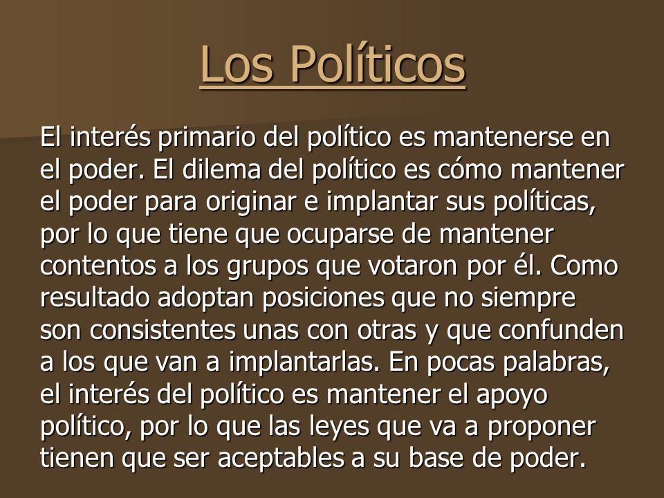 Los Políticos El interés primario del político es mantenerse en el poder.