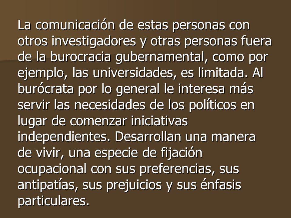 La comunicación de estas personas con otros investigadores y otras personas fuera de la burocracia gubernamental, como por ejemplo, las universidades, es limitada.