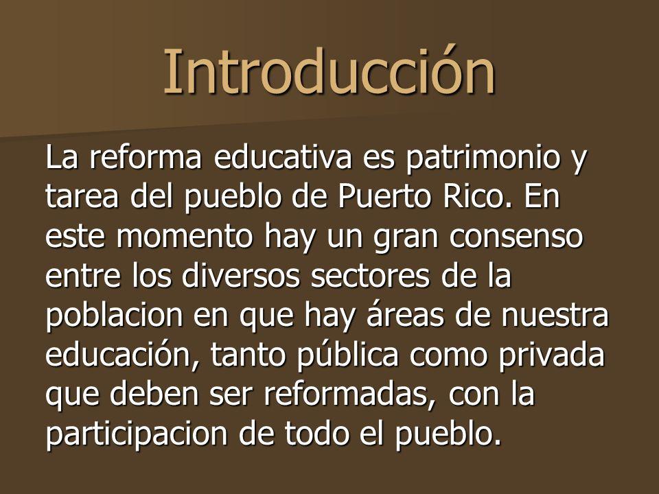 Introducción La reforma educativa es patrimonio y tarea del pueblo de Puerto Rico.