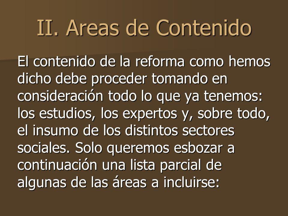 II. Areas de Contenido El contenido de la reforma como hemos dicho debe proceder tomando en consideración todo lo que ya tenemos: los estudios, los ex