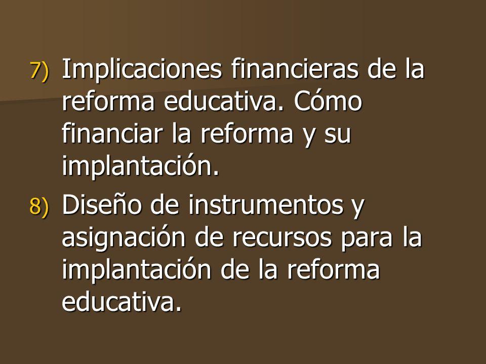 7) Implicaciones financieras de la reforma educativa.