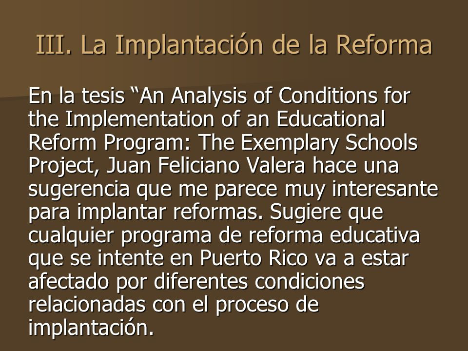 III. La Implantación de la Reforma En la tesis An Analysis of Conditions for the Implementation of an Educational Reform Program: The Exemplary School