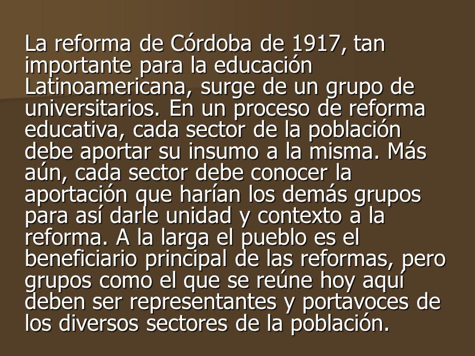 La reforma de Córdoba de 1917, tan importante para la educación Latinoamericana, surge de un grupo de universitarios.