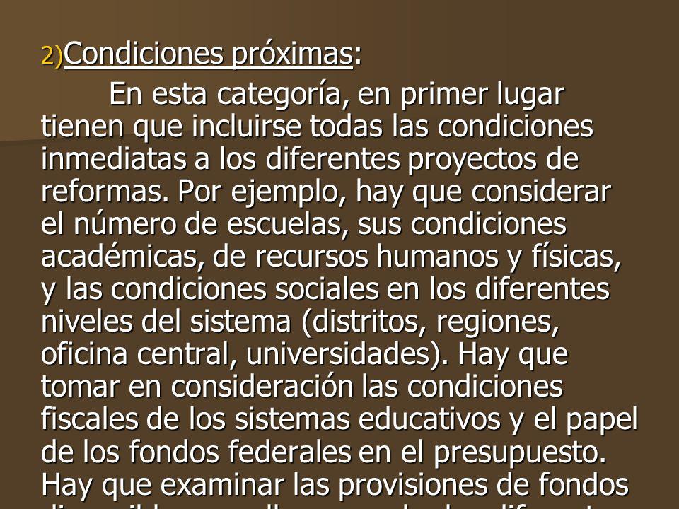 2) Condiciones próximas: En esta categoría, en primer lugar tienen que incluirse todas las condiciones inmediatas a los diferentes proyectos de reformas.