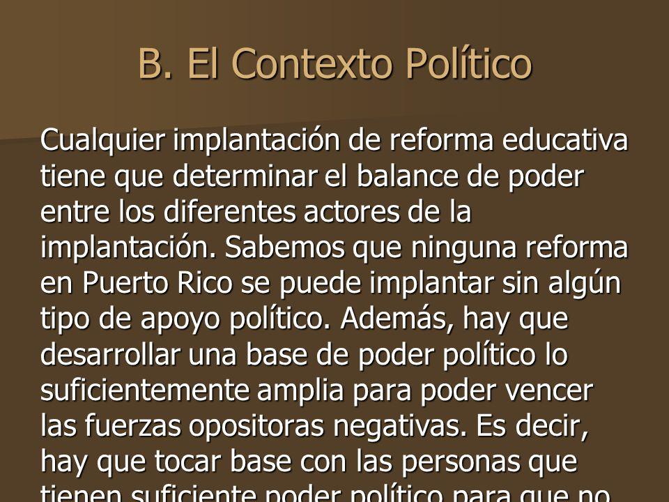 B. El Contexto Político Cualquier implantación de reforma educativa tiene que determinar el balance de poder entre los diferentes actores de la implan