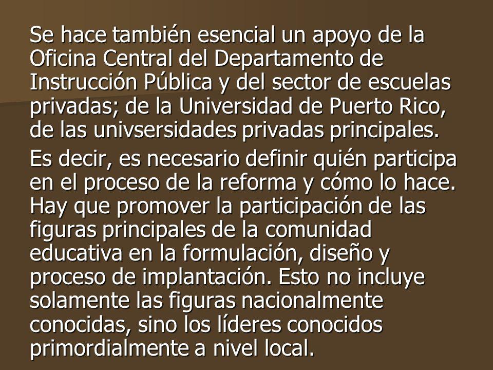 Se hace también esencial un apoyo de la Oficina Central del Departamento de Instrucción Pública y del sector de escuelas privadas; de la Universidad de Puerto Rico, de las univsersidades privadas principales.