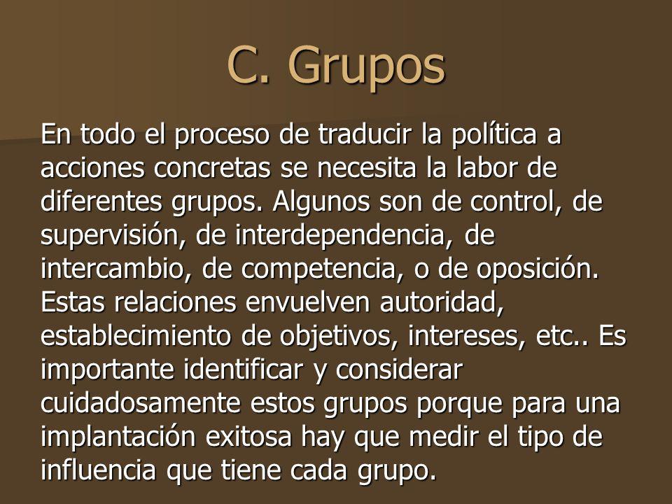 C. Grupos En todo el proceso de traducir la política a acciones concretas se necesita la labor de diferentes grupos. Algunos son de control, de superv