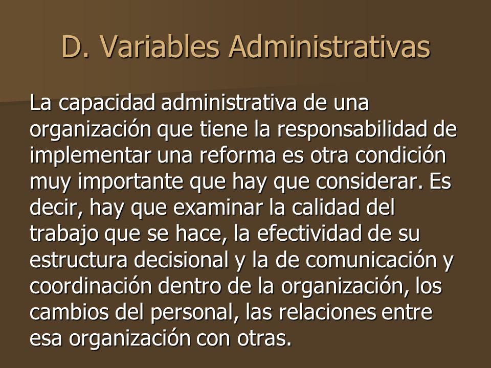D. Variables Administrativas La capacidad administrativa de una organización que tiene la responsabilidad de implementar una reforma es otra condición