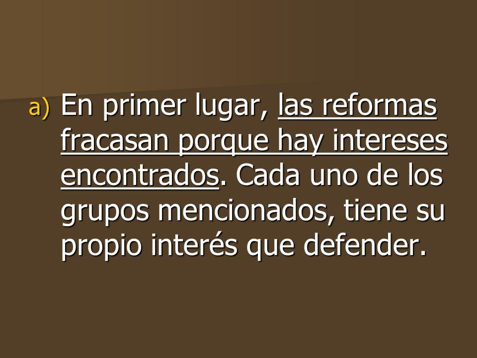 a) En primer lugar, las reformas fracasan porque hay intereses encontrados.