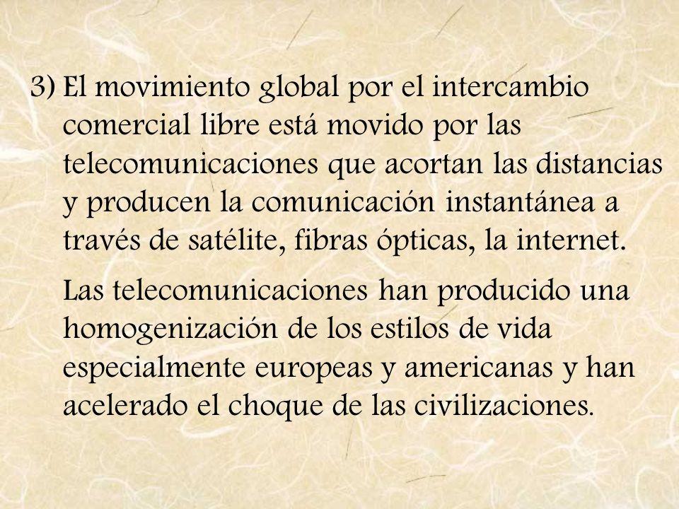 3)El movimiento global por el intercambio comercial libre está movido por las telecomunicaciones que acortan las distancias y producen la comunicación