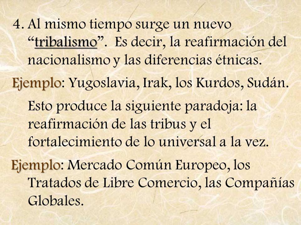tribalismo 4.Al mismo tiempo surge un nuevotribalismo. Es decir, la reafirmación del nacionalismo y las diferencias étnicas. Ejemplo Ejemplo: Yugoslav