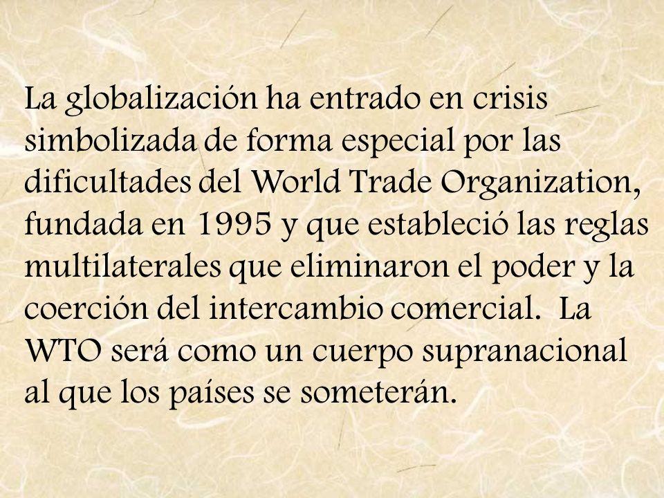 La globalización ha entrado en crisis simbolizada de forma especial por las dificultades del World Trade Organization, fundada en 1995 y que estableci