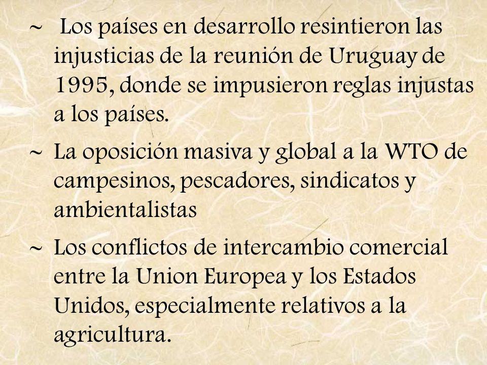 Los países en desarrollo resintieron las injusticias de la reunión de Uruguay de 1995, donde se impusieron reglas injustas a los países. La oposición