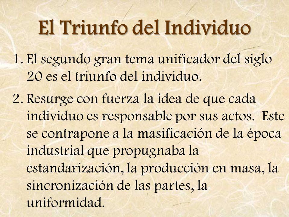 El Triunfo del Individuo 1.El segundo gran tema unificador del siglo 20 es el triunfo del individuo. 2.Resurge con fuerza la idea de que cada individu