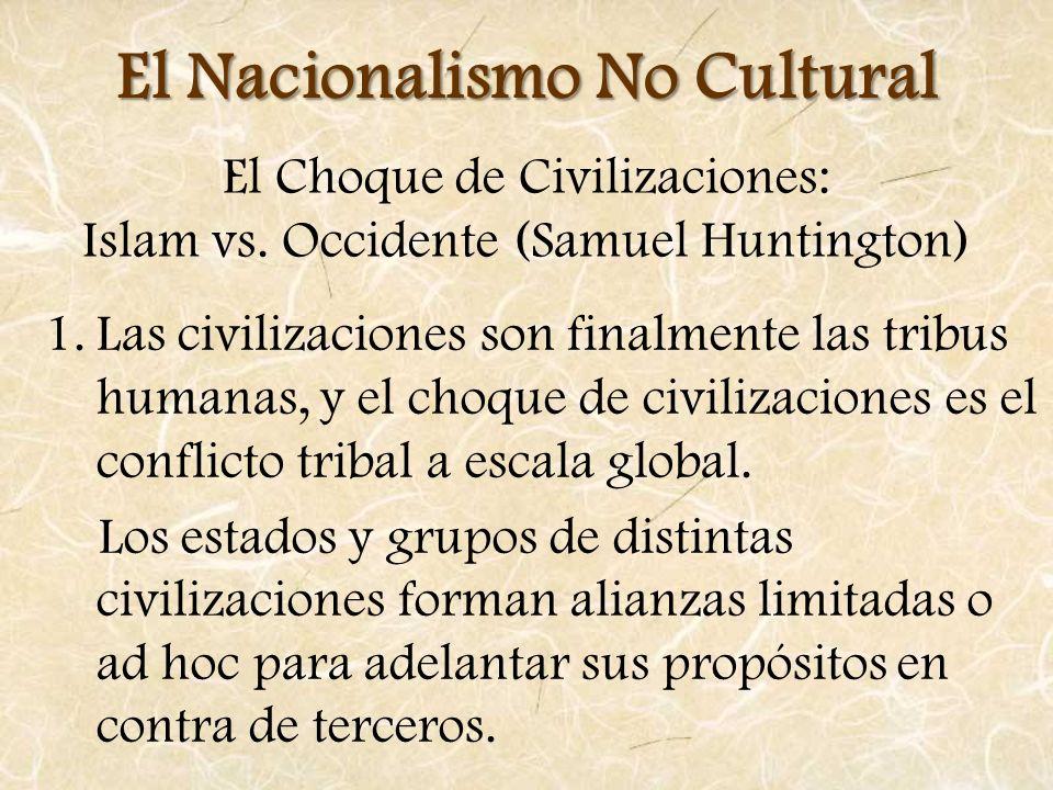 El Choque de Civilizaciones: Islam vs. Occidente (Samuel Huntington) 1.Las civilizaciones son finalmente las tribus humanas, y el choque de civilizaci