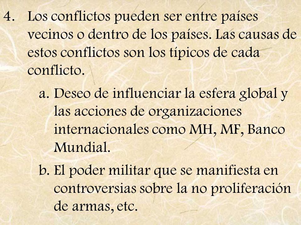 4.Los conflictos pueden ser entre países vecinos o dentro de los países. Las causas de estos conflictos son los típicos de cada conflicto. a.Deseo de