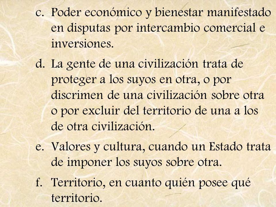 c.Poder económico y bienestar manifestado en disputas por intercambio comercial e inversiones. d.La gente de una civilización trata de proteger a los