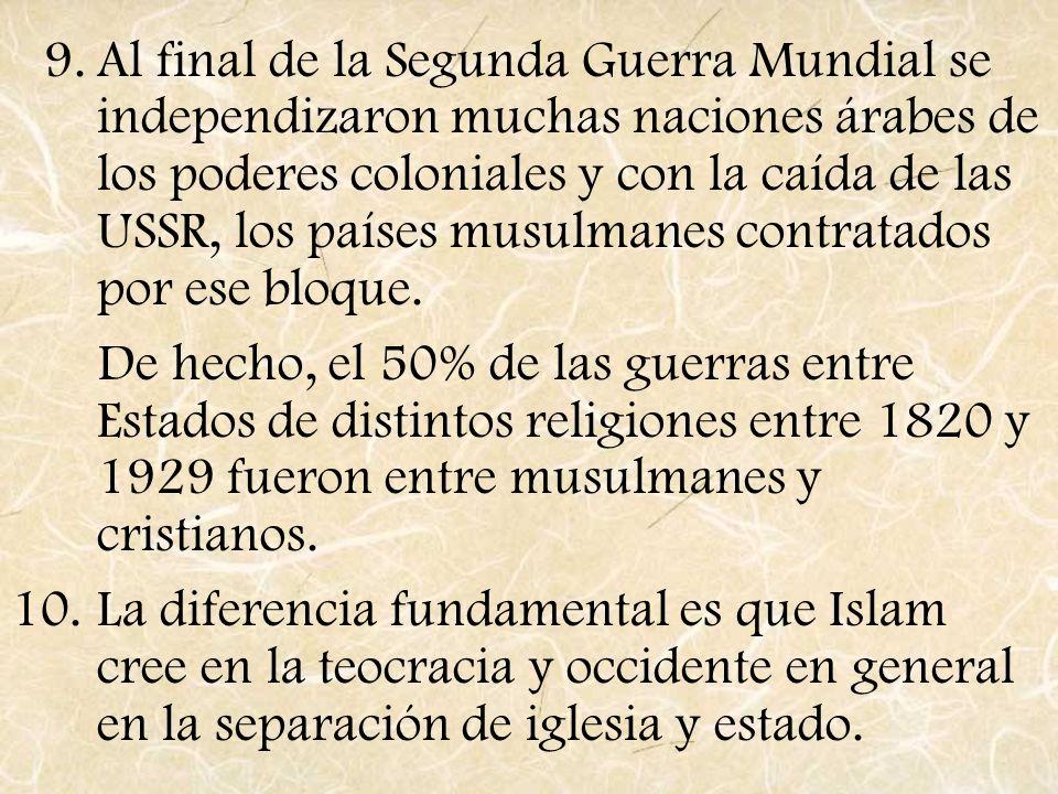 9.Al final de la Segunda Guerra Mundial se independizaron muchas naciones árabes de los poderes coloniales y con la caída de las USSR, los países musu