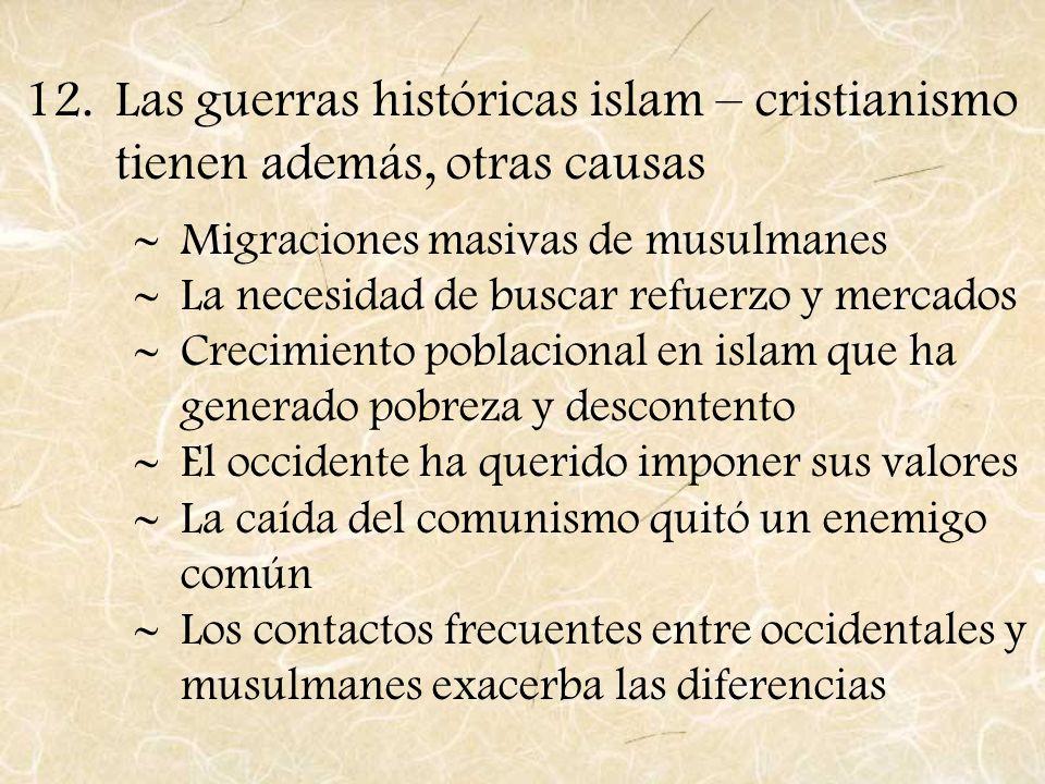 12.Las guerras históricas islam – cristianismo tienen además, otras causas Migraciones masivas de musulmanes La necesidad de buscar refuerzo y mercado