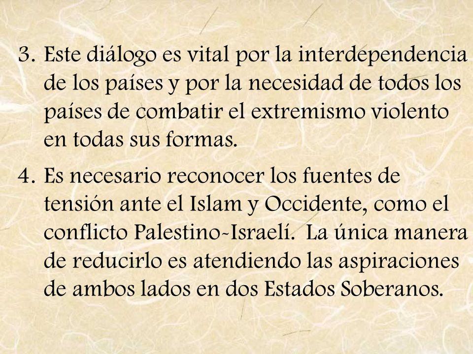 3.Este diálogo es vital por la interdependencia de los países y por la necesidad de todos los países de combatir el extremismo violento en todas sus f