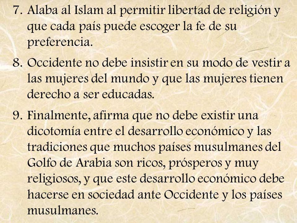 7.Alaba al Islam al permitir libertad de religión y que cada país puede escoger la fe de su preferencia. 8.Occidente no debe insistir en su modo de ve